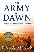 The liberation trilogy / 1 An army at dawn : the war in North Africa, 1942-1943.