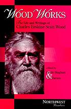 Wood works : the life and writings of Charles Erskine Scott Wood