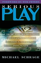 Serious play : how the world's best companies simulate to innovate