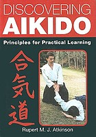 Discovering aikido : principles for practical learning