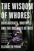 The wisdom of whores : bureaucrats, brothels, and the business of AIDS