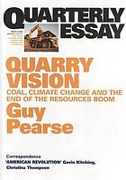 Quarry vision : coal, climate change and the end of the resources boom