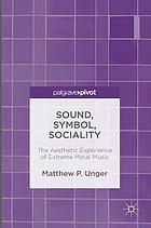 Sound, symbol, sociality : the aesthetic experience of extreme metal music