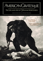 American grotesque : the life and art of William Mortensen