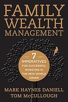 Family wealth management : seven imperatives for successful investing in the new world order