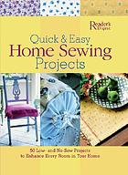 Quick and easy home sewing projects : 50 step-by-step projects to enhance every room in your home