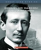 Guglielmo Marconi : inventor of wireless technology