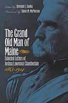 The grand old man of Maine : selected letters of Joshua Lawrence Chamberlain, 1865-1914