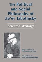 The political and social philosophy of Ze'ev Jabotinsky : selected writings