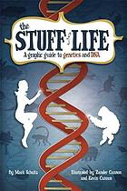 The stuff of life : a graphic guide to genetics and DNA