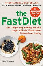 The fast diet : lose weight, stay healthy, and live longer with the simple secret of intermittent fasting