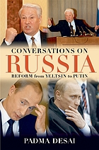 Conversations on Russia : reform from Yeltsin to Putin