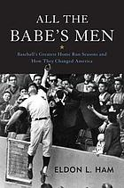 All the Babe's men : baseball's greatest home run seasons and how they changed America