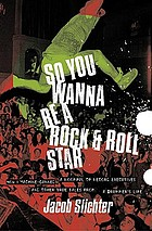 So you wanna be a rock & roll star : how I machine-gunned a roomful of record executives and other true tales from a drummer's life