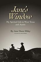Jane's window : my spirited life in West Texas and Austin