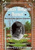 Frances Hodgson Burnett : beyond the secret garden