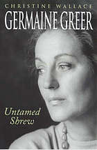 Germaine Greer : untamed shrew