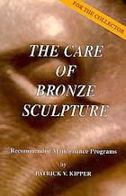 The care of bronze sculpture : recommended maintenance programs for the collector