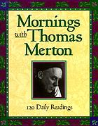 Mornings with Thomas Merton : readings and reflections