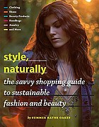 Style, naturally : the savvy shopping guide to sustainable fashion and beauty