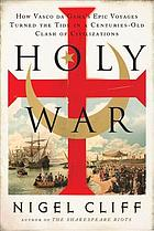 Holy war : how Vasco da Gama's epic voyages turned the tide in a centuries-old clash of civilizations
