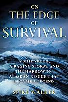 On the edge of survival : a shipwreck, a raging storm, and the harrowing Alaskan rescue that became a legend.