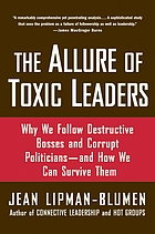 The allure of toxic leaders : why we follow destructive bosses and corrupt politicians--and how we can survive them