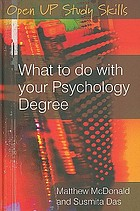 What to do with your psychology degree : the essential career guide for psychology graduates