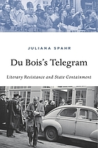 Du Bois's telegram : literary resistance and state containment
