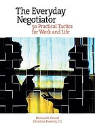 The everyday negotiator : 50 practical negotiation tactics for work and life