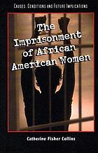 The imprisonment of African American women : causes, conditions, and future implications