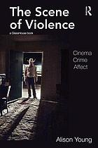 The scene of violence : cinema, crime, affect