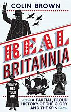 Real Britannia : our ten proudest years--the glory and the spin