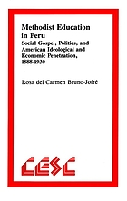 Methodist education in Peru : social gospel, politics, and American ideological and economic penetration, 1888-1930