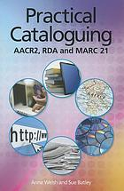 Practical cataloguing : AACR, RDA and MARC21
