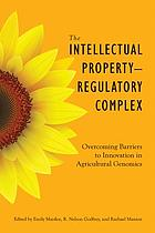 The intellectual property-regulatory complex : overcoming barriers to innovation in agricultural genomics