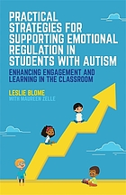 Practical strategies for supporting emotional regulation in students with autism : enhancing engagement and learning in the classroom