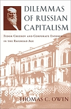 Dilemmas of Russian capitalism : Fedor Chizhov and corporate enterprise in the railroad age