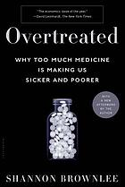 Overtreated : why too much medicine is making us sicker and poorer