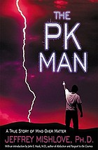 The PK man : a true story of mind over matter
