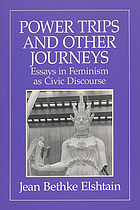 Power trips and other journeys : essays in feminism as civic discourse
