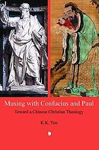 Musing with Confucius and Paul : towards a Chinese Christian theology