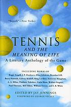 Tennis and the meaning of life : a literary anthology of the game