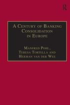 A century of banking consolidation in Europe : the history and archives of mergers and acquisitions