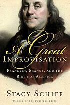 A great improvisation : Franklin, France, and the birth of America