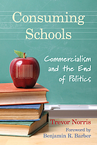Consuming schools : commercialism and the end of politics