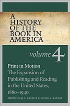 Print in motion : the expansion of publishing and reading in the United States, 1880-1940