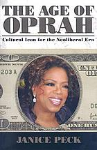 The age of Oprah : cultural icon for the neoliberal era