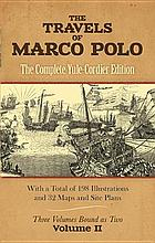 The travels of Marco Polo : the complete Yule-Cordier edition : including the unabridged third edition (1903) of Henry Yule's annotated translation, as revised by Henri Cordier, together with Cordier's later volume of notes and addenda (1920).