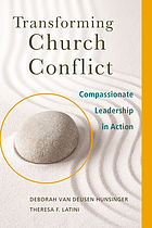 Transforming church conflict : compassionate leadership in action